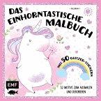 Das einhorntastische Malbuch: Ausmalbuch Einhorn mit 50 Glitzer-Stickern