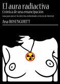 El aura radiactiva: crónica de una emancipación (guía para ejercer los derechos individuales en la era de Internet) (eBook, ePUB)
