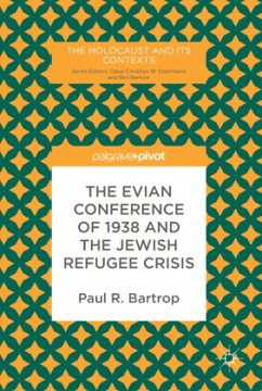 The Evian Conference of 1938 and the Jewish Refugee Crisis - Bartrop, Paul R.