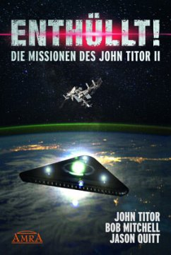 ENTHÜLLT! Die Missionen des John Titor II - Titor, John; Mitchell, Bob; Quitt, Jason