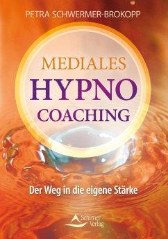 Mediales HypnoCoaching (eBook, ePUB) - Schwermer-Brokopp, Petra