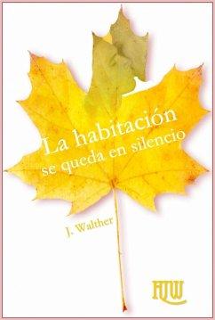 La habitación se queda en silencio (eBook, ePUB) - J. Walther