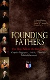 FOUNDING FATHERS - The Men Behind the Revolution: Complete Biographies, Articles, Historical & Political Documents (eBook, ePUB)