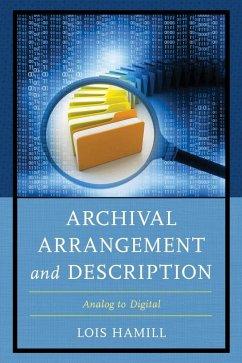 Archival Arrangement and Description (eBook, ePUB) - Hamill, Lois