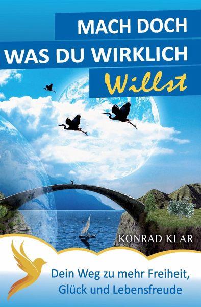 Mach doch, was du wirklich willst - Konrad Klar