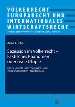 Sezession im Völkerrecht - Faktisches Phänomen oder reale Utopie