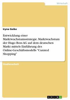 Entwicklung einer Marktwachstumsstrategie. Marktwachstum der Hugo Boss AG auf dem deutschen Markt mittels Einführung des Online-Geschäftsmodells