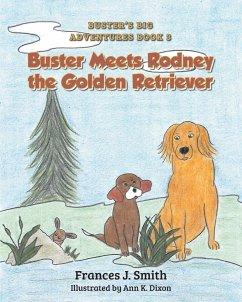 Buster Meets Rodney the Golden Retriever - Smith, Frances J.