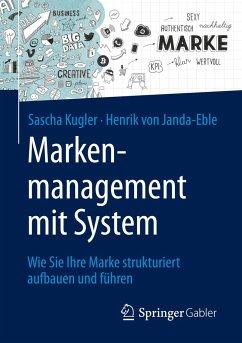 Markenmanagement mit System - Kugler, Sascha; Janda-Eble, Henrik von
