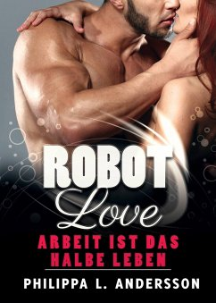 ROBOT LOVE - Arbeit ist das halbe Leben (eBook, ePUB) - Andersson, Philippa L.
