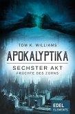 Apokalyptika – Sechster Akt: Früchte des Zorns (eBook, ePUB)