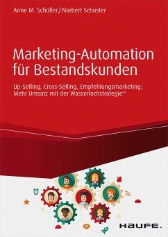Marketing-Automation für Bestandskunden: Up-Selling, Cross-Selling, Empfehlungsmarketing (eBook, ePUB) - Schuster, Norbert; Schüller, Anne M.