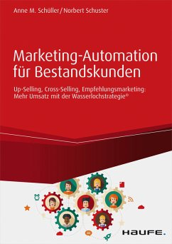 Marketing-Automation für Bestandskunden: Up-Selling, Cross-Selling, Empfehlungsmarketing (eBook, PDF) - Schuster, Norbert; Schüller, Anne M.