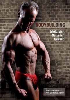 Bodybuilding. Erfolgreich, natürlich, gesund - Breitenstein, Berend