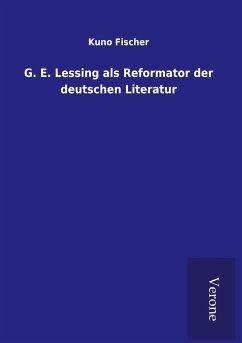 G. E. Lessing als Reformator der deutschen Literatur