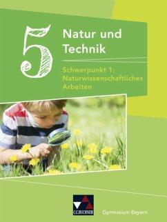 5. Jahrgangsstufe, Schülerbuch - Schwerpunkt 1: Naturwissenschaftliches Arbeiten / Natur und Technik - Gymnasium Bayern
