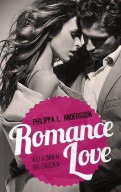 Romance Love - Vollkommen dir ergeben - Andersson, Philippa L.