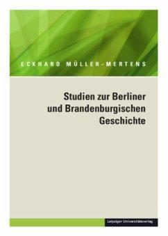 Ausgewählte Schriften in fünf Bänden. Band 2 / Studien zur Berliner und Brandenburgischen Geschichte - Müller-Mertens, Eckhard