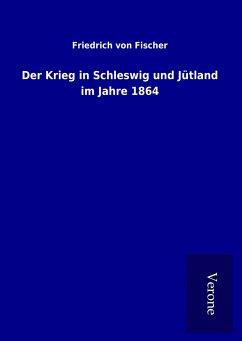 Der Krieg in Schleswig und Jütland im Jahre 1864