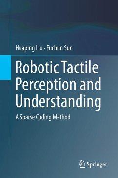 Robotic Tactile Perception and Understanding