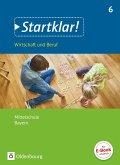 Startklar! (Oldenbourg) 6. Jahrgangsstufe - Wirtschaft und Beruf - Mittelschule Bayern - Schülerbuch