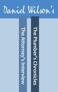 The Attorney's Interview & The Plumbers Chronicles (eBook, ePUB) - Wilson, Daniel
