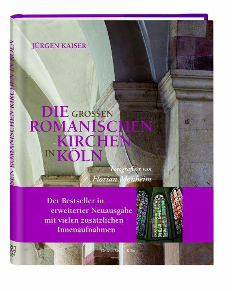 Die großen romanischen Kirchen in Köln - Kaiser, Jürgen