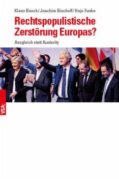 Rechtspopulistische Zerstörung Europas? - Busch, Klaus; Bischoff, Joachim; Funke, Hajo