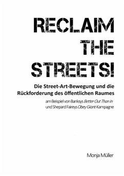 Reclaim the Streets! - Die Street-Art-Bewegung und die Rückforderung des öffentlichen Raumes (eBook, ePUB)