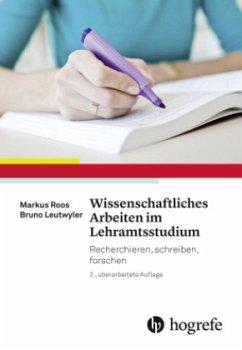Wissenschaftliches Arbeiten im Lehramtsstudium - Roos, Markus; Leutwyler, Bruno