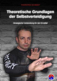 Theoretische Grundlagen der Selbstverteidigung (eBook, ePUB) - Schmidt, Thorsten