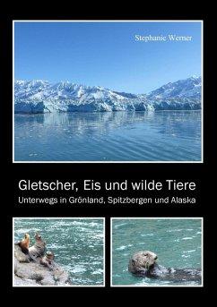 Gletscher, Eis und wilde Tiere (eBook, ePUB)