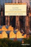 Kleine illustrierte Architekturgeschichte der Stadt Köln (eBook, PDF)