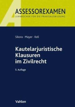 Kautelarjuristische Klausuren im Zivilrecht - Sikora, Markus; Mayer, Andreas