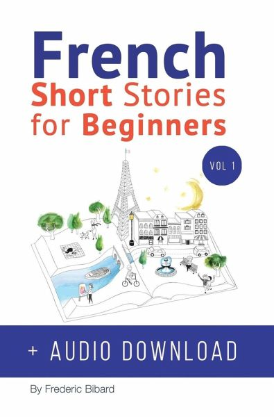 French: Short Stories for Beginners + French Audio Download: Improve your  reading and listening skills in French  Learn French