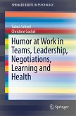 The Use of Humor at Work in Teams, Leadership, Negotiations, Learning and Health
