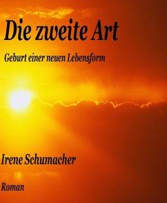 Die zweite Art: Geburt einer neuen Lebensform Irene Schumacher Author