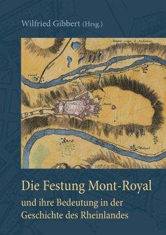 Die Festung Mont-Royal und ihre Bedeutung in der Geschichte des Rheinlandes (eBook, ePUB)