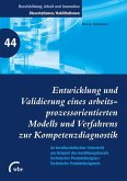 Entwicklung und Validierung eines arbeitsprozess orientierten Modells und Verfahrens zur Kompetenz (eBook, PDF)