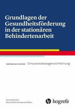 Grundlagen der Gesundheitsförderung in der stationären Behindertenarbeit - Horstmeier, Lotte