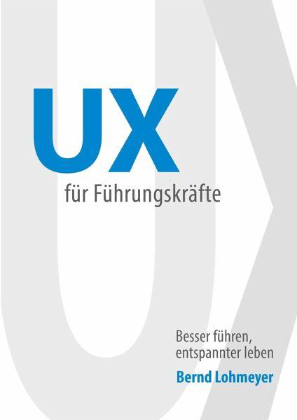 UX für Führungskräfte - Lohmeyer, Bernd