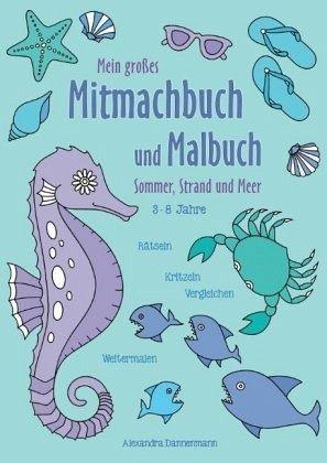 Mein großes Mitmachbuch und Malbuch - Sommer, Strand und Meer - Dannenmann, Alexandra