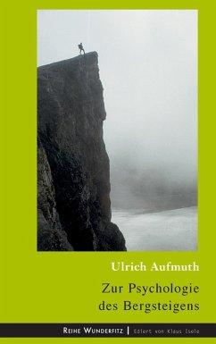 Zur Psychologie des Bergsteigens (eBook, ePUB) - Aufmuth, Ulrich