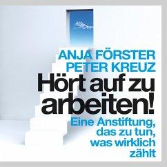 Hört auf zu arbeiten! (Ungekürzt) (MP3-Download) - Förster, Anja; Kreuz, Peter