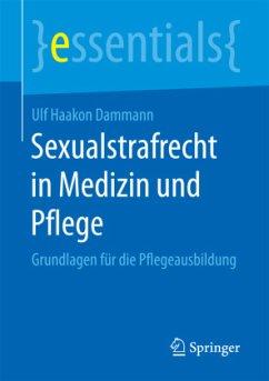 Sexualstrafrecht in Medizin und Pflege - Dammann, Ulf Haakon
