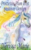 Prinzessin Plum Lernt Positives Denken (Kurze Moralische Geschichten Für Kinder, Kinderbücher, Kindergeschichten, Jugendbücher, Deutsch Kinder Buch, B