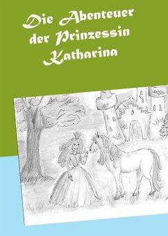 Die Abenteuer der Prinzessin Katharina (eBook, ePUB)