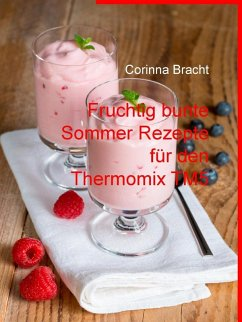 Fruchtig bunte Sommer Rezepte für den Thermomix TM5 (eBook, ePUB)