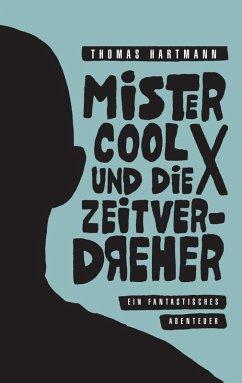 Mister Cool X und die Zeitverdreher (eBook, ePUB)