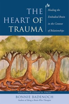 The Heart of Trauma: Healing the Embodied Brain in the Context of Relationships - Badenoch, Bonnie (Center for Brain-Wise Living)